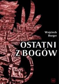 Ostatni z bogów - Wojciech Burger