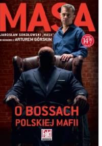 Masa o bossach polskiej mafii - Artur Górski, Jarosław Sokołowski