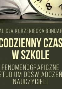 Codzienny czas w szkole. Fenomenograficzne studium doświadczeń nauczycieli - Alicja Korzeniecka-Bondar
