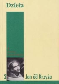 Dzieła. Część II. Pieśń duchowa. Żywy płomień miłości. Pisma mniejsze - Św. Jan od Krzyża