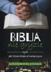 Biblia nie gryzie czyli jak Słowo Boże zmienia życie - Marcin Kaczmarczyk