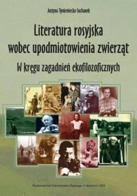 Literatura rosyjska wobec upodmiotowienia zwierząt. W kręgu zagadnień ekofilozoficznych - Justyna Tymieniecka-Suchanek