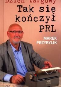 Dzień Targowy. Tak się kończył PRL - Marek Przybylik