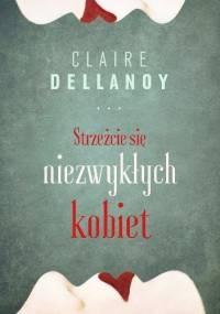 Strzeżcie się niezwykłych kobiet - Claire Dellanoy
