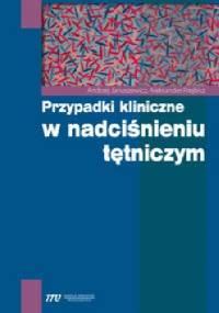 Przypadki kliniczne w nadciśnieniu tętniczym - Andrzej Januszewicz, Aleksander Prejbisz