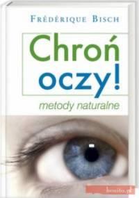 Chroń oczy. Metody naturalne - Frederique Bisch