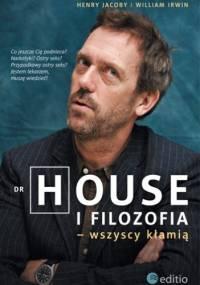 Dr House i filozofia - wszyscy kłamią - William Irwin, Henry Jacoby