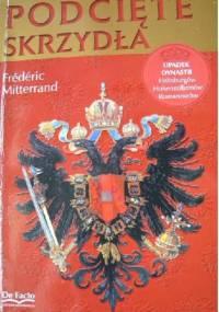 Podcięte skrzydła. Upadek dynastii Habsburgów, Hohenzollernów i Romanowów - Frédéric Mitterrand