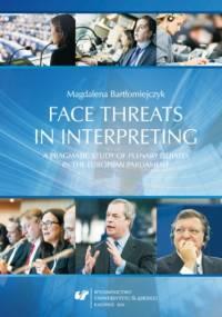 Face threats in interpreting: A pragmatic study of plenary debates in the European Parliament - Bartłomiejczyk Magdalena