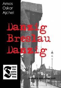 Danzig Breslau Danzig - Amos Oskar Ajchel