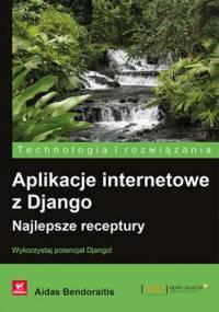 Aplikacje internetowe z Django. Najlepsze receptury - Aidas Bendoraitis