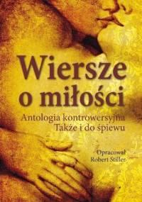 Wiersze o miłości. Antologia kontrowersyjna. Także i do śpiewu - praca zbiorowa, Robert Stiller