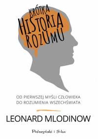 Krótka historia rozumu. Od pierwszej myśli człowieka do rozumienia Wszechświata - Leonard Mlodinow