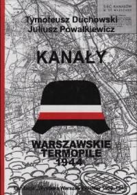 Kanały. Trasy łączności specjalnej (kanałowej) Powstania Warszawskiego - Tymoteusz Duchowski, Julisz Powałkiewicz