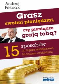 Grasz swoimi pieniędzmi, czy pieniądze grają tobą? - Andrzej Fesnak