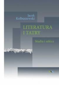 Literatura i Tatry. Studia i szkice - Jacek Kolbuszewski