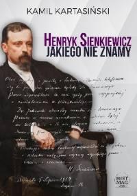 Henryk Sienkiewicz jakiego nie znamy - Kamil Kartasiński