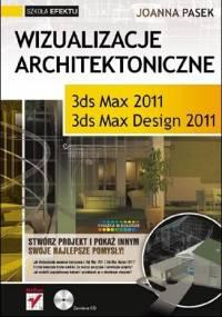 Wizualizacje architektoniczne. 3ds Max 2011 i 3ds Max Design 2011 - Joanna Pasek