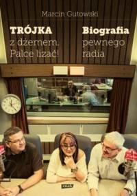 Trójka z dżemem - palce lizać! Biografia pewnego radia - Marcin Gutowski