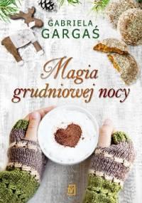 Magia grudniowej nocy - Gabriela Gargaś