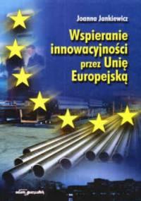Wspieranie inowacyjności przez Unię Europejską - Joanna Jankiewicz
