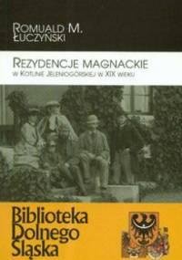 Rezydencje magnackie w Kotlinie Jeleniogórskiej w XIX w. - Romuald M. Łuczyński
