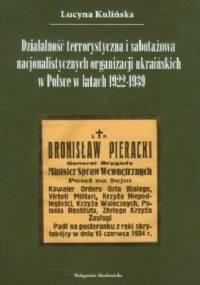 Działalność terrorystyczna i sabotażowa nacjonalistycznych organizacji ukraińskich w Polsce w latach 1922-1939 - Lucyna Kulińska