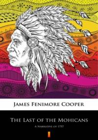The Last of the Mohicans. A Narrative of 1757 - Fenimore Cooper James