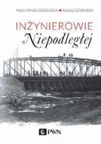 Inżynierowie Niepodległej - Andrzej Goworski, Marta Panas-Goworska