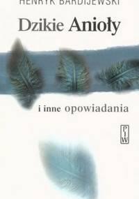 Henryk Bardijewski - Dzikie anioły i inne opowiadania [Audiobook PL]