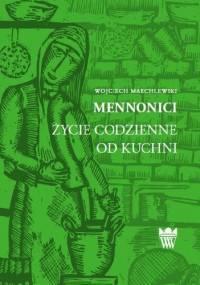 Mennonici. Życie codzienne od kuchni - Wojciech Marchlewski