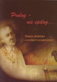 Prolog – nie epilog ... Poezja ukraińska w polskich przekładach - Aleksandra (Ola) Hnatiuk, Katarzyna Kotyńska