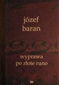 Wyprawa po złote runo. Wybór wierszy z lat 1968-2002 dokonany przez Anne Dymną i poprzedzony jej słowem wstępnym - Józef Baran