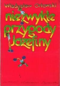 Niezwykłe przygody Józefiny - Władysław Orłowski