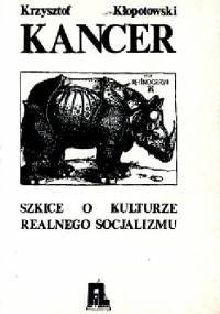 Kancer. Szkice o kulturze socjalizmu realnego - Krzysztof Kłopotowski