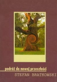 Podróż do nowej przeszłości - Stefan Bratkowski