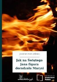 Jak na Świętego Jana figura doradzała Marysi - Joanna Papuzińska, Zofia Wydro