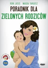 Poradnik dla zielonych rodziców - Reni Jusis, Magda Targosz