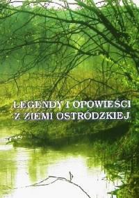 Legendy i opowieści z ziemi ostródzkiej - praca zbiorowa