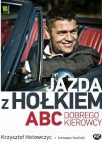 Jazda z Hołkiem. ABC kierowcy - Krzysztof Hołowczyc, Ireneusz Iwański