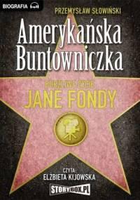 Słowiński Przemysław - Amerykańska buntowniczka - Burzliwe życie Jane Fondy [Audiobook PL]