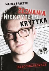 Zeznania Niekrytego Krytyka - Maciej Frączyk