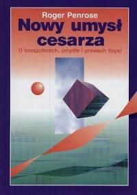 Nowy umysł cesarza. O komputerach, umysle i prawach fizyki - Roger Penrose
