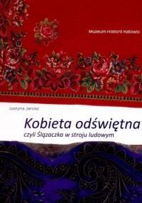 Kobieta odświętna czyli Ślązaczka w stroju ludowym - Justyna Jarosz