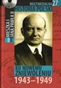 Multimedialna historia Polski - TOM 27 - Ku nowemu zniewoleniu 1943-1949