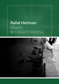 Miasto w czasach kryzysu - Hetman Rafał
