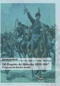 Od Magenty do Meksyku 1859-1867. Z wojennych dziejów Austrii - Marcin Suchacki