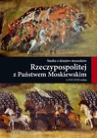 Studia z dziejów stosunków Rzeczypospolitej z Państwem Moskiewskim w XVI-XVII wieku