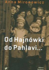 Od Hajnówki do Pahlavi. Wspomnienia - Anna Mironowicz