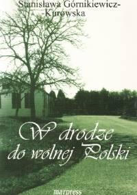 W drodze do Wolnej Polski - Stanisława Górnikiewicz